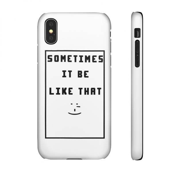 Sometime it be like that Phone Cover 1