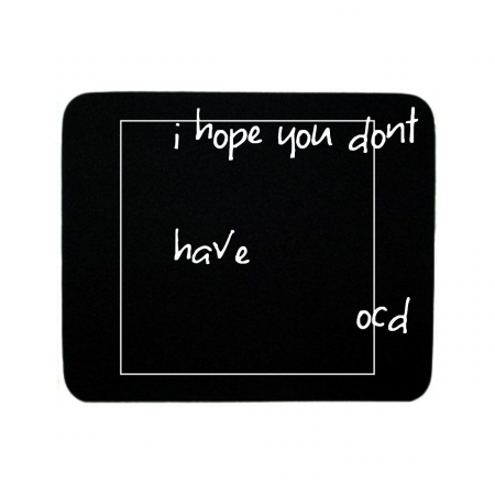 OCD Mouse pad